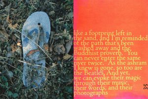 Revisiting the ashram in January 2000, I did a short mediation sitting by the edge of the cliff where I first met the Beatles. As I got up to leave I noticed a single, old rubber sandal in the underbrush. I stepped over it, walking away, until a gentle voice in my head insisted I take this picture. I understood why when I wrote the accompanying text.